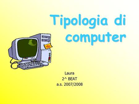 Tipologia di computer Laura 2^ BEAT a.s. 2007/2008.