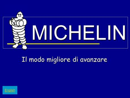 MICHELIN Il modo migliore di avanzare English. Michelin : Manufacture Française des Pneumatiques Michelin.