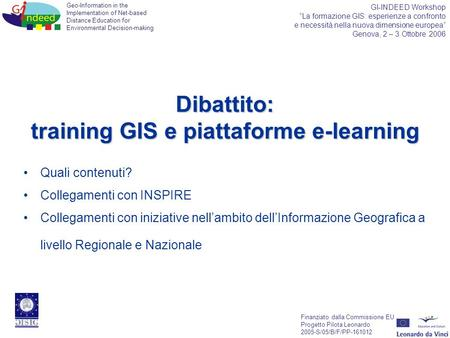 Geo-Information in the Implementation of Net-based Distance Education for Environmental Decision-making Finanziato dalla Commissione EU Progetto Pilota.