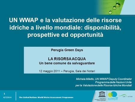 4/7/2014 The United Nations World Water Assessment Programme 1 4/7/2014 The United Nations World Water Assessment Programme 1 UN WWAP e la valutazione.