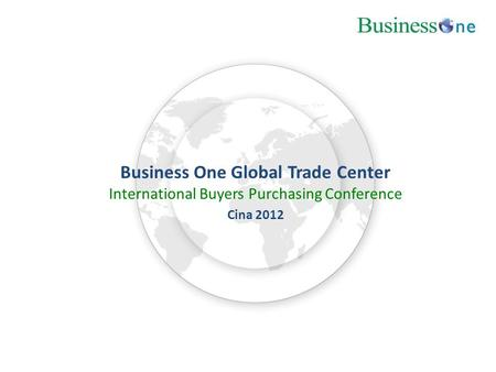 Business One Global Trade Center International Buyers Purchasing Conference Cina 2012.