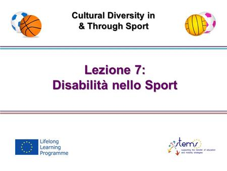 Lezione 7: Disabilità nello Sport Cultural Diversity in & Through Sport.