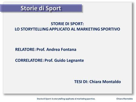 Storie di Sport: lo storytelling applicato al marketing sportivo. Chiara Montaldo Storie di Sport STORIE DI SPORT: LO STORYTELLING APPLICATO AL MARKETING.