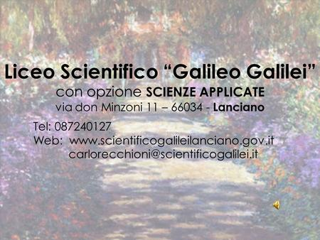 Liceo Scientifico Galileo Galilei con opzione SCIENZE APPLICATE via don Minzoni 11 – 66034 - Lanciano Tel: 087240127 Web: www.scientificogalileilanciano.gov.it.