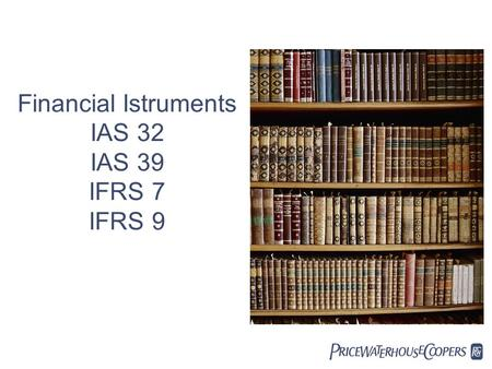 Financial Istruments IAS 32 IAS 39 IFRS 7 IFRS 9.
