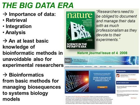 THE BIG DATA ERA Researchers need to be obliged to document and manage their data with as much professionalism as they devote to their experiments. Nature.