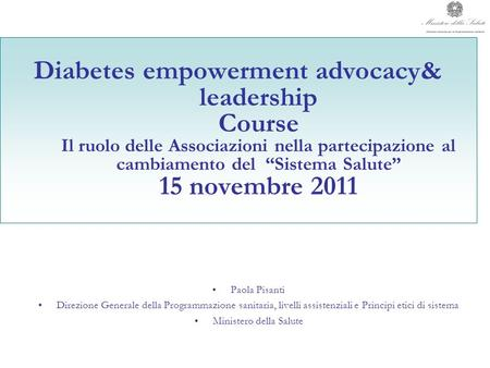 Property of Paola Pisanti and the Italian MoH, even partial reproduction must be authorised. Diabetes empowerment advocacy& leadership Course Il ruolo.