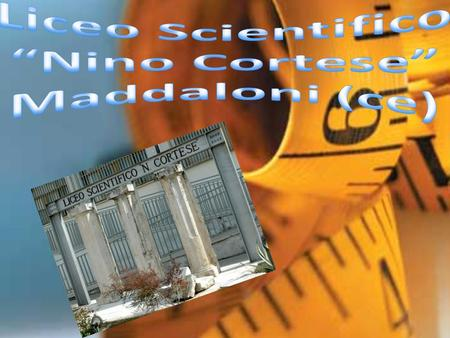 "Liceo Scientifico ""Nino Cortese"" Maddaloni (ce)"