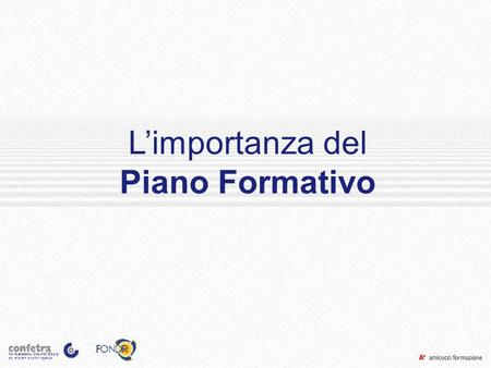 Limportanza del Piano Formativo Limportanza del Piano Formativo.