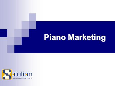 Www.solutiongroups.it Piano Marketing. www.solutiongroups.it Solutiongroups S.r.l. Via Imperiale 13/i 71100 - Foggia Regione Puglia Offerta Formativa.