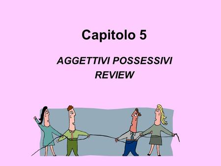 Capitolo 5 AGGETTIVI POSSESSIVI REVIEW. RULES: Possessive adjectives are used to describe that something belongs to someone In Italian the possessives.