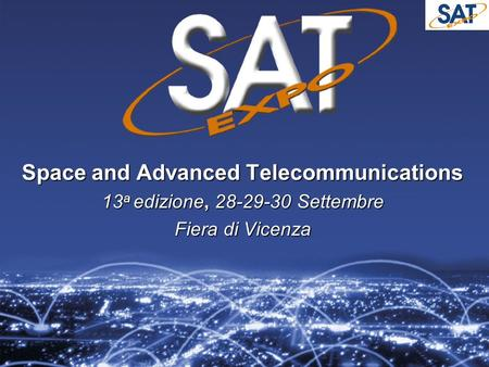 Space and Advanced Telecommunications 13 a edizione, 28-29-30 Settembre Fiera di Vicenza.