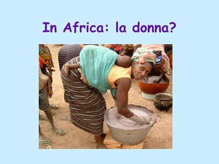 In Africa: la donna?.