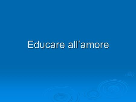 Educare all'amore.
