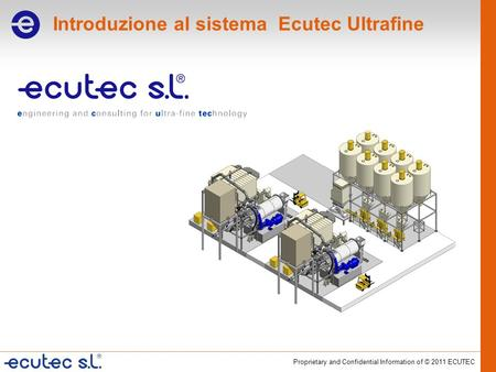 Proprietary and Confidential Information of © 2011 ECUTEC Introduzione al sistema Ecutec Ultrafine.