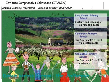 1 Istituto Comprensivo Colmurano (ITALIA) Lifelong Learning Programme - Comenius Project 2008/2009 Loro Piceno Primary School: History and meaning of saltarellos.