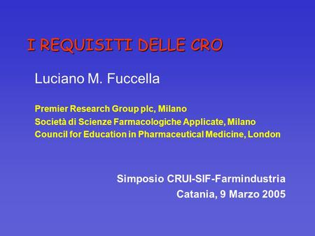 I REQUISITI DELLE CRO Luciano M. Fuccella Premier Research Group plc, Milano Società di Scienze Farmacologiche Applicate, Milano Council for Education.