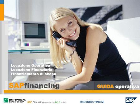 SAP Financing operated by BPLG in Italy MRCONSULTING-MI SAPfinancing Locazione Operativa Locazione Finanziaria Finanziamento di scopo SAPfinancing GUIDA.