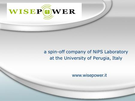 A spin-off company of NiPS Laboratory at the University of Perugia, Italy a spin-off company of NiPS Laboratory at the University of Perugia, Italy www.wisepower.it.