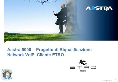 © Aastra - 2012 1 Aastra 5000 Aastra 5000 - Progetto di Riqualificazione Network VoIP Cliente ETRO.
