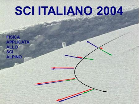SCI ITALIANO 2004 FISICA APPLICATA ALLO SCI ALPINO.