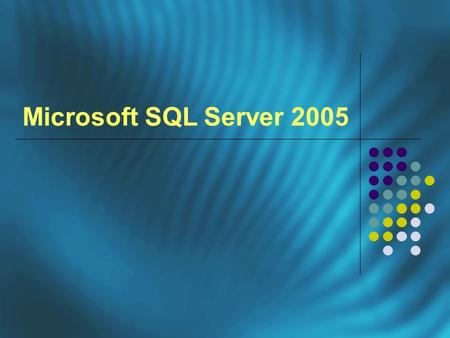 Microsoft SQL Server 2005. Versioni di Microsoft SQL Server 2005 SQL Server EXPRESS Edition SQL Server MOBILE Edition SQL Server WORGROUP Edition SQL.