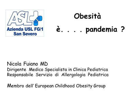 Nicola Fuiano MD Dirigente Medico Specialista in Clinica Pediatrica Responsabile Servizio di Allergologia Pediatrica M embro dell European Childhood Obesity.