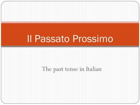 The past tense in Italian Il Passato Prossimo. The passato prossimo with avere and regular past participles Part One.