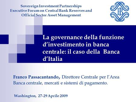 La governance della funzione dinvestimento in banca centrale: il caso della Banca dItalia Sovereign Investment Partnerships Executive Forum on Central.