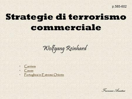 Strategie di terrorismo commerciale p.585-602 Wolfgang Reinhard Francesco Anastasi Carriera Carriera Carriera Cause Cause Cause Portoghesi in Estremo Oriente.