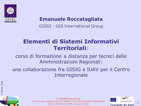© GISIG, 2006 GI-INDEED Workshop GI training: experience and needs in the new European dimension 2nd-3rd October 2006, Genoa (Italy) 1 Emanuele Roccatagliata.