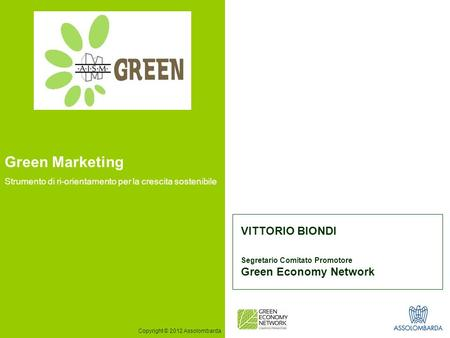 1 VITTORIO BIONDI Segretario Comitato Promotore Green Economy Network Copyright © 2012 Assolombarda Green Marketing Strumento di ri-orientamento per la.