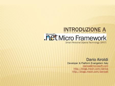 Smart Personal Objects Technology (SPOT) Dario Airoldi Developer & Platform Evangelism Italy