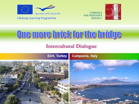 Intercultural Dialogue COMENIUS PARTNERSHIPS 2009/2011 Siirt, Turkey Campania, Italy.