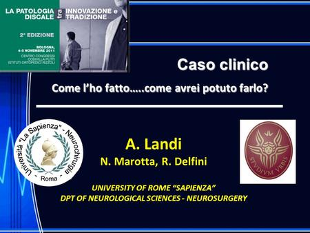Caso clinico Come lho fatto…..come avrei potuto farlo? A. Landi N. Marotta, R. Delfini UNIVERSITY OF ROME SAPIENZA DPT OF NEUROLOGICAL SCIENCES - NEUROSURGERY.