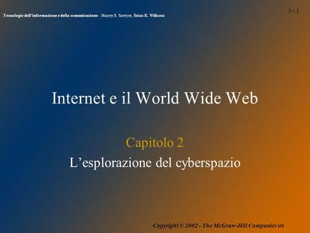 3 - 1 Tecnologie dell'informazione e della comunicazione - Stacey S. Sawyer, Brian K. Williams Copyright © 2002 - The McGraw-Hill Companies srl Internet.