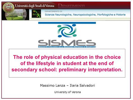 Massimo Lanza – Ilaria Salvadori University of Verona The role of physical education in the choice of the lifestyle in student at the end of secondary.