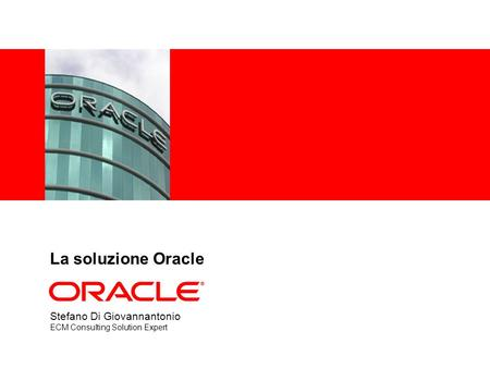 La soluzione Oracle Stefano Di Giovannantonio ECM Consulting Solution Expert.
