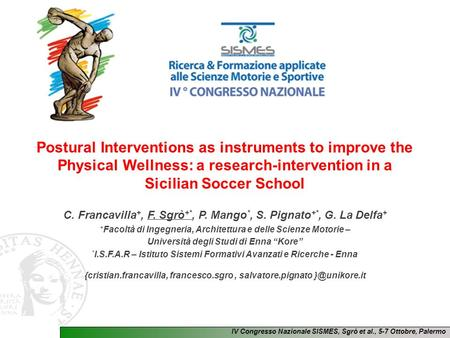 IV Congresso Nazionale SISMES, Sgrò et al., 5-7 Ottobre, Palermo Postural Interventions as instruments to improve the Physical Wellness: a research-intervention.