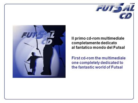 Il primo cd-rom multimediale completamente dedicato al fantatico mondo del Futsal First cd-rom the multimediale one completely dedicated to the fantastic.