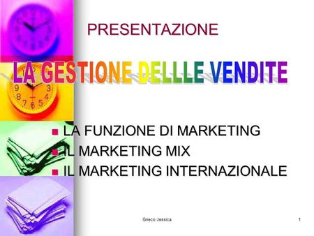 Grieco Jessica1 PRESENTAZIONE LA FUNZIONE DI MARKETING IL MARKETING MIX IL MARKETING INTERNAZIONALE.