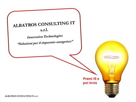 ALBATROS CONSULTING IT s.r.l. Innovation Technologies Soluzioni per il risparmio energetico ALBATROS CONSULTING IT s.r.l. ALBATROS CONSULTING IT s.r.l.