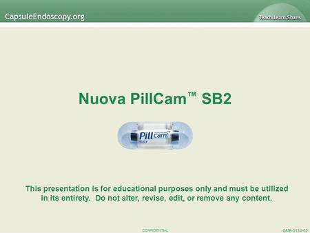 CONFIDENTIAL Nuova PillCam SB2 This presentation is for educational purposes only and must be utilized in its entirety. Do not alter, revise, edit, or.