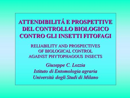 ATTENDIBILITÁ E PROSPETTIVE DEL CONTROLLO BIOLOGICO CONTRO GLI INSETTI FITOFAGI RELIABILITY AND PROSPECTIVES OF BIOLOGICAL CONTROL AGAINST PHYTOPHAGOUS.