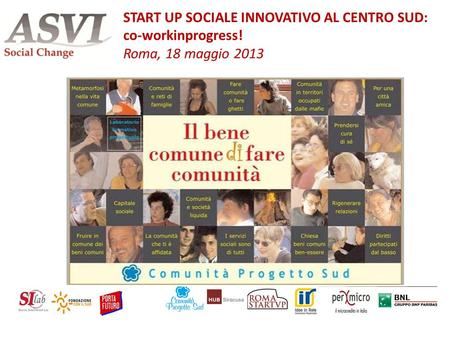 Antonello Rispoli START UP SOCIALE INNOVATIVO AL CENTRO SUD: co-workinprogress! Roma, 18 maggio 2013.