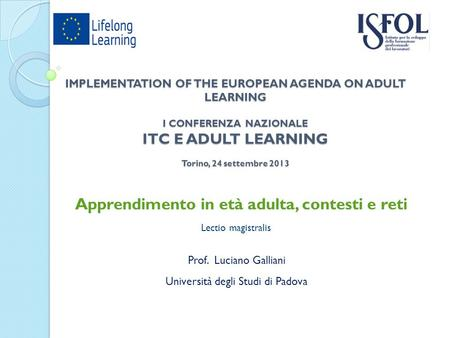IMPLEMENTATION OF THE EUROPEAN AGENDA ON ADULT LEARNING I CONFERENZA NAZIONALE ITC E ADULT LEARNING Torino, 24 settembre 2013 Apprendimento in età adulta,