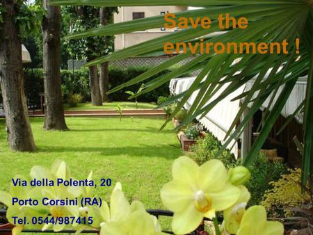 Save the environment ! Via della Polenta, 20 Porto Corsini (RA) Tel. 0544/987415.