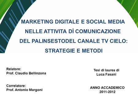 MARKETING DIGITALE E SOCIAL MEDIA NELLE ATTIVITA Dİ COMUNICAZIONE DEL PALINSESTODEL CANALE TV CIELO: STRATEGIE E METODI Relatore: Prof. Claudio Bellinzona.