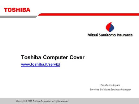 Copyright © 2003 Toshiba Corporation. All rights reserved. Toshiba Computer Cover www.toshiba.it/servizi Gianfranco Lipani Services Solutions Business.
