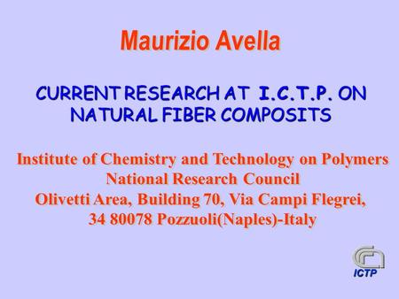 CURRENT RESEARCH AT I.C.T.P. ON NATURAL FIBER COMPOSITS ICTP.